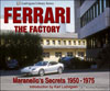 Ferrari The Factory: Maranello's Secrets 1950 - 1975
